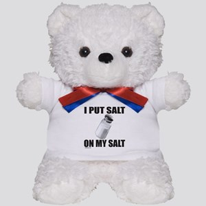 I PUT SALT ON MY SALT Teddy Bear