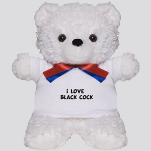 i love black cock Teddy Bear