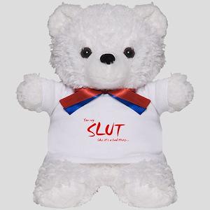 You say SLUT Teddy Bear