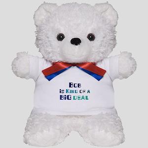 Bob is a big deal Teddy Bear