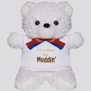 I'd rather be muddin' Teddy Bear