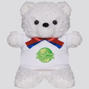 GREENER THAN YOU ARE DUDE Teddy Bear