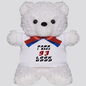 Damn I Make 93 Look Good Teddy Bear