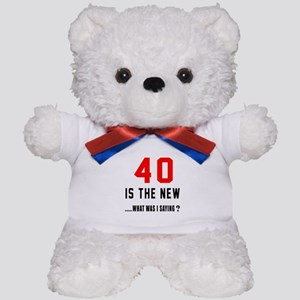 40 Is The New What Was I Saying ? Teddy Bear