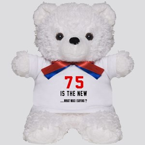75 Is The New What Was I Saying ? Teddy Bear