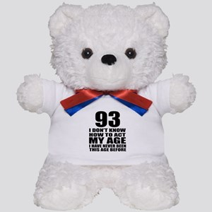 93 I Don Not Know How To Act My Age Teddy Bear
