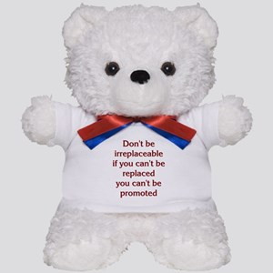 Don't Be Irreplaceable Teddy Bear