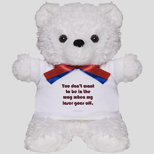 When My Laser Goes Off Teddy Bear