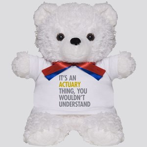 Its An Actuary Thing Teddy Bear
