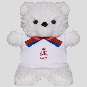 I cant keep calm because Im 14 Teddy Bear