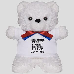 I Like More Caving Teddy Bear