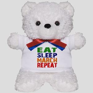 Eat Sleep March Repeat Teddy Bear