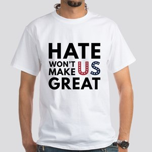Hate Won't Make US Great White T-Shirt