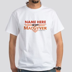 I'm The Next MacGyver Personalized White T-Shirt