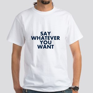 Say Whatever You Want T-Shirt