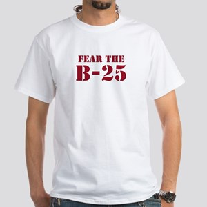 Fear The B-25 White T-Shirt