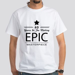 40th Birthday 40 Years Old White T-Shirt
