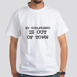 My girlfriend is out of town White T-Shirt