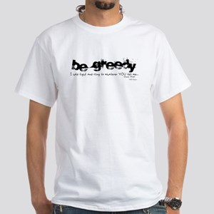 Be Greedy White T-Shirt