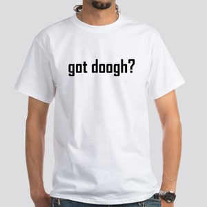 Got Doogh? White T-Shirt