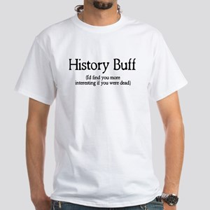 History Buff I'd Find You Mor White T-Shirt