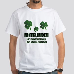 a880d5ee T-Shirts. St. Patrick's Day - I'm Not Irish, I'm Mexican Whi