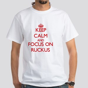 Keep Calm and focus on Ruckus White T-Shirt