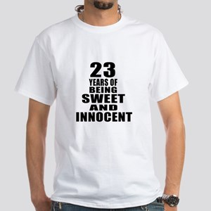 23 Years Of Being Sweet And Innocent White T-Shirt