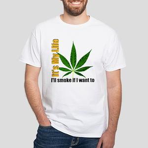 I'll Smoke If I Want To White T-Shirt