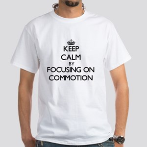Keep Calm by focusing on Commotion T-Shirt