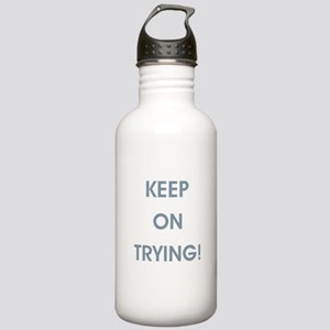 KEEP ON TRYING! Water Bottle