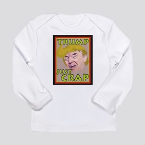 Trump Just Crap Long Sleeve T-Shirt