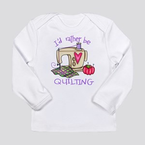 I'd Rather Be Quilting Long Sleeve Infant T-Shirt