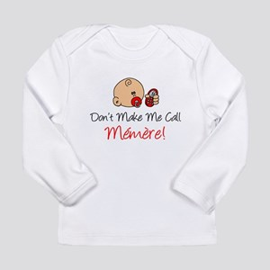 Dont Make Me Call Memere Long Sleeve T-Shirt