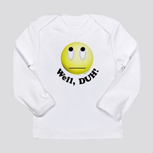 DUH! Smiley Long Sleeve Infant T-Shirt