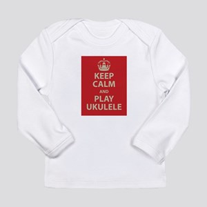 Keep Calm and Play Ukulele Long Sleeve Infant T-Sh