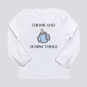 I Drink and I know Things Long Sleeve T-Shirt