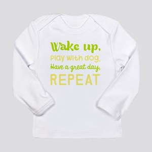 Wake Up Play With Dog Have A G Long Sleeve T-Shirt