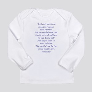 Were All Mad Here! Long Sleeve T-Shirt