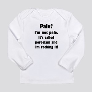 Pale? I'm Not Pale. Long Sleeve T-Shirt