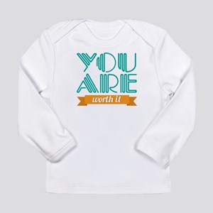 You Are Worth It Long Sleeve Infant T-Shirt