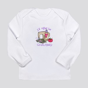 ID RATHER BE QUILTING Long Sleeve T-Shirt