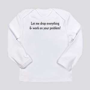 Your problem! Long Sleeve Infant T-Shirt