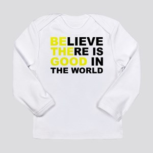 Believe There Is Good In The W Long Sleeve T-Shirt