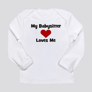 My Babysitter Loves Me! Long Sleeve Infant T-Shirt