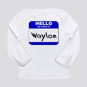 hello my name is way Long Sleeve T-Shirt