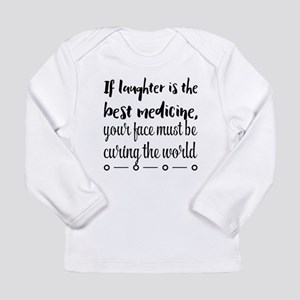 If laughter is the best medici Long Sleeve T-Shirt