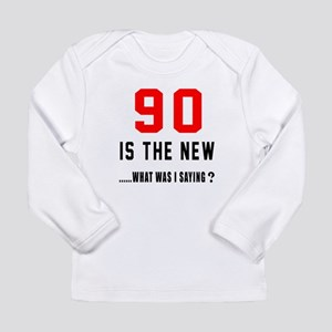 90 Is The New What Was Long Sleeve Infant T-Shirt