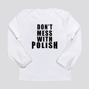 Don't Mess With Poland Long Sleeve Infant T-Shirt