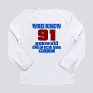 91 Years Old Could Look Long Sleeve Infant T-Shirt